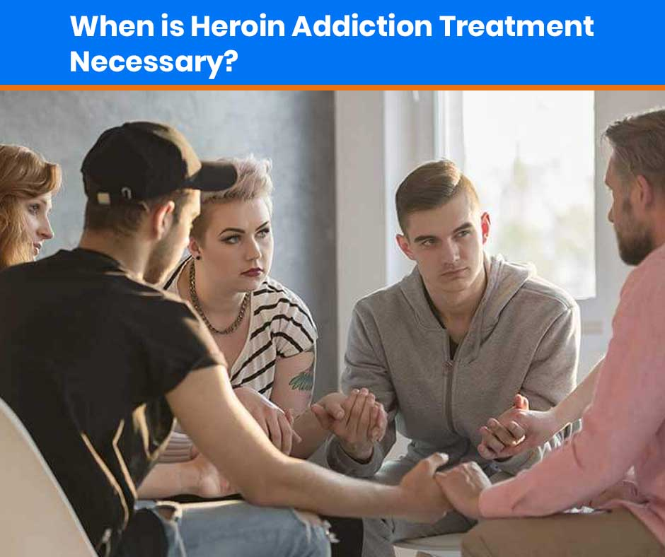 When-is-Heroin-Addiction-treatment-necessary